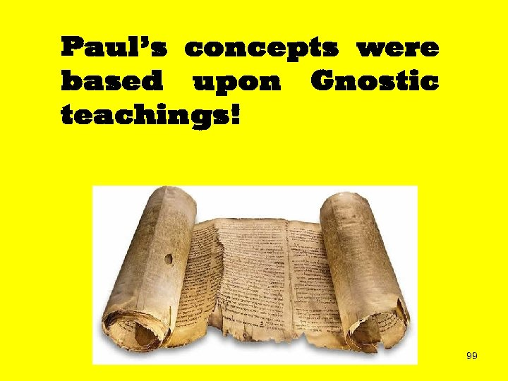 Paul's concepts were based upon Gnostic teachings! 99