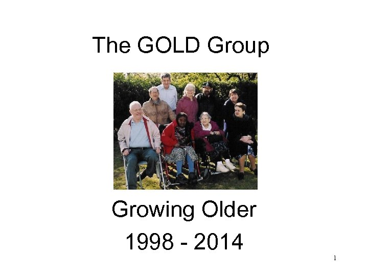 The GOLD Group Growing Older 1998 - 2014 1