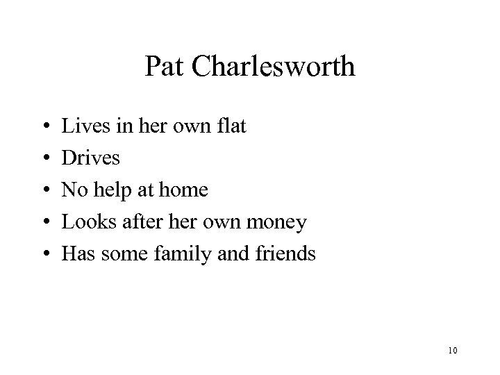 Pat Charlesworth • • • Lives in her own flat Drives No help at