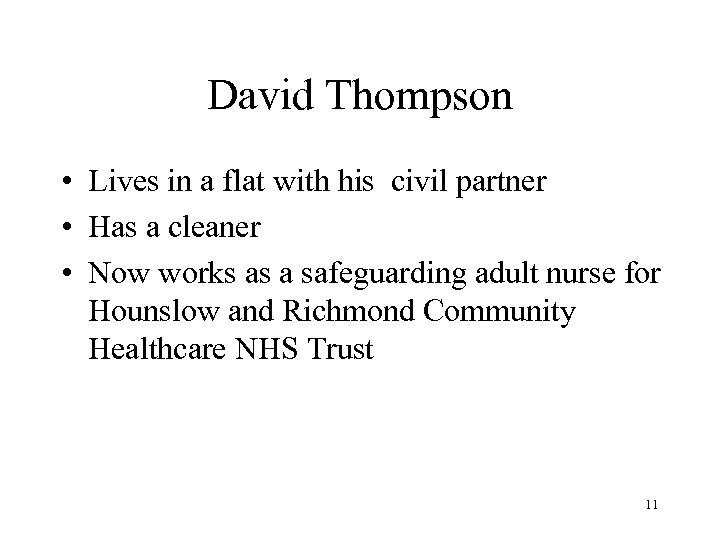 David Thompson • Lives in a flat with his civil partner • Has a