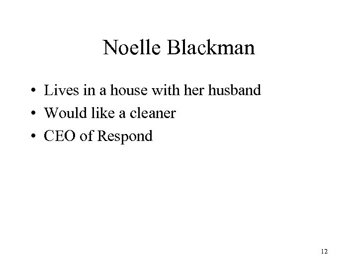 Noelle Blackman • Lives in a house with her husband • Would like a
