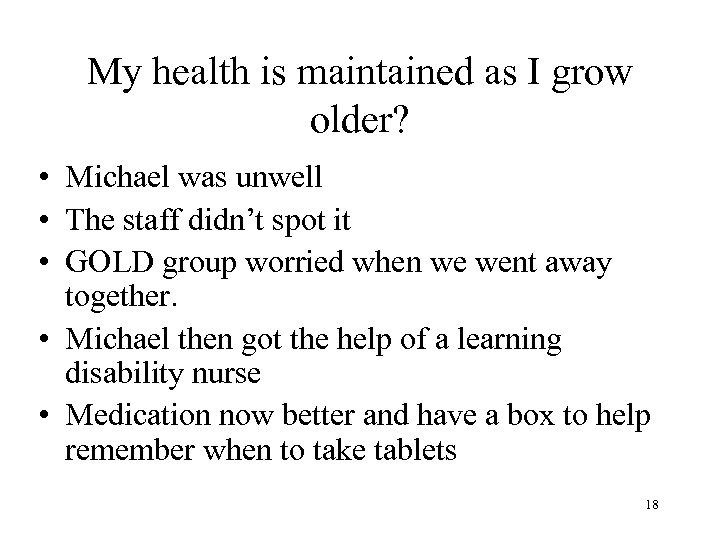 My health is maintained as I grow older? • Michael was unwell • The