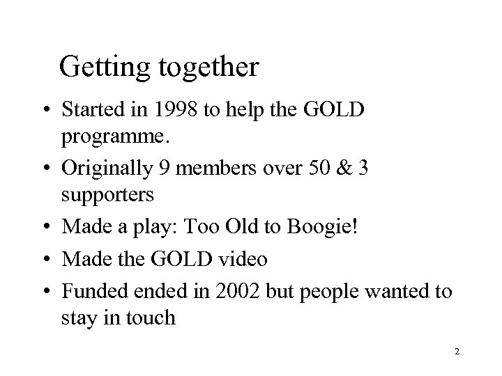 Getting together • Started in 1998 to help the GOLD programme. • Originally 9