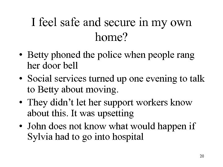 I feel safe and secure in my own home? • Betty phoned the police