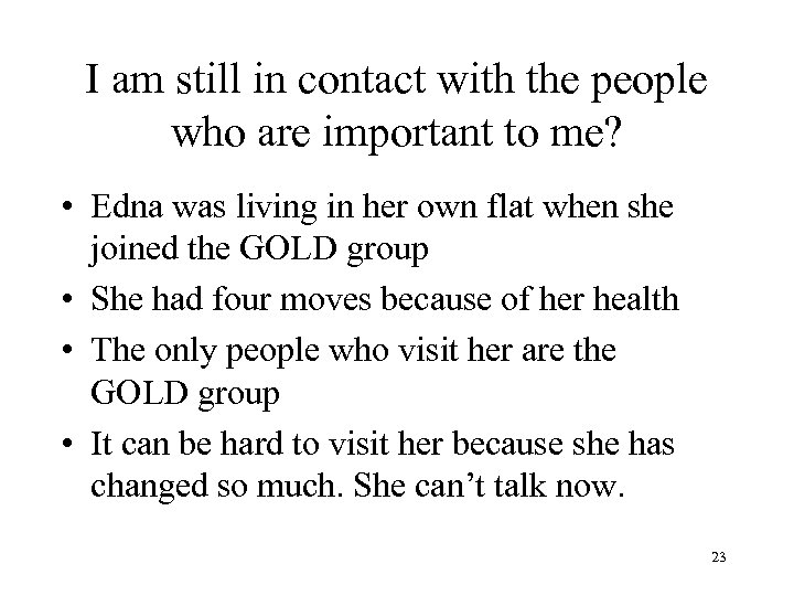I am still in contact with the people who are important to me? •