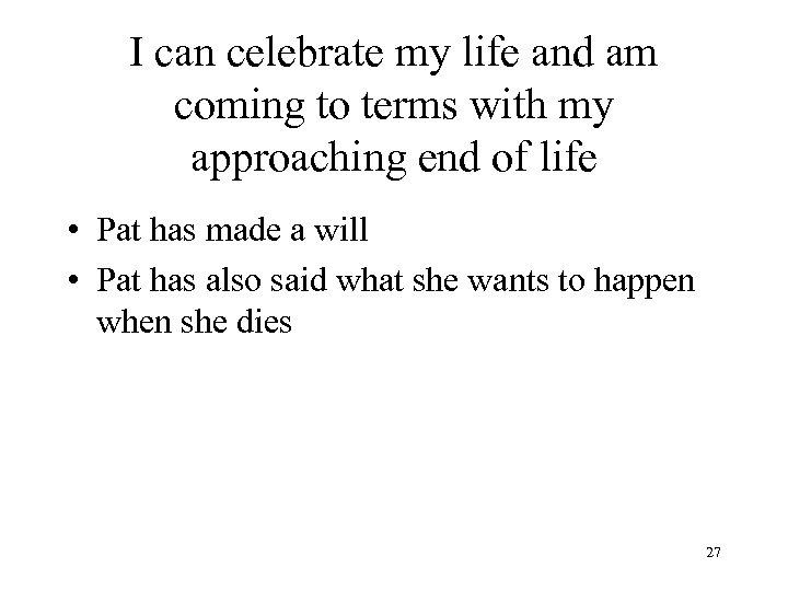 I can celebrate my life and am coming to terms with my approaching end