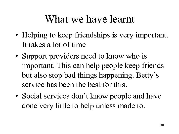 What we have learnt • Helping to keep friendships is very important. It takes