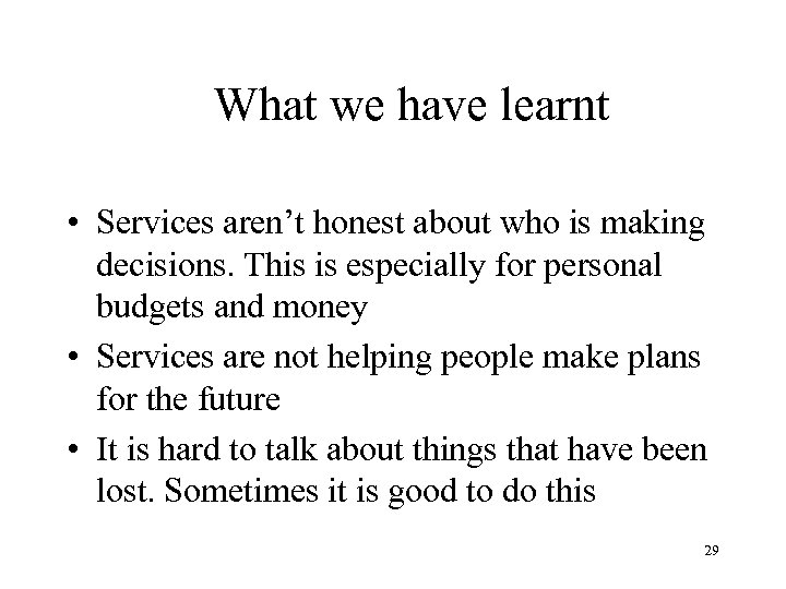 What we have learnt • Services aren't honest about who is making decisions. This