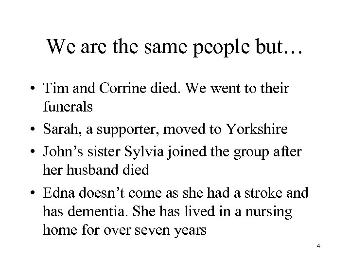 We are the same people but… • Tim and Corrine died. We went to