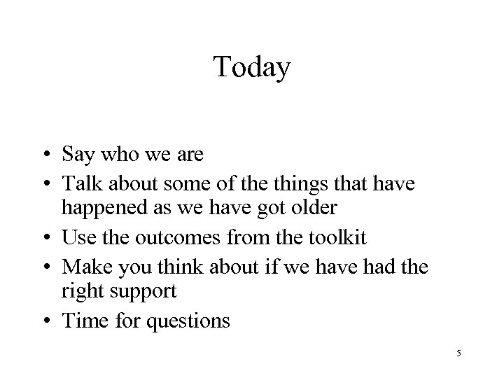Today • Say who we are • Talk about some of the things that