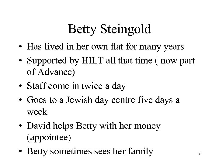 Betty Steingold • Has lived in her own flat for many years • Supported