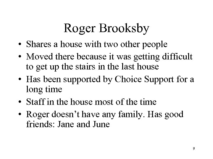 Roger Brooksby • Shares a house with two other people • Moved there because