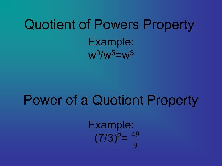 Quotient of Powers Property Example: w 9/w 6=w 3 Power of a Quotient Property