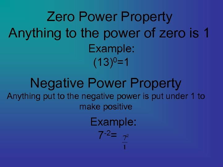 Zero Power Property Anything to the power of zero is 1 Example: (13)0=1 Negative