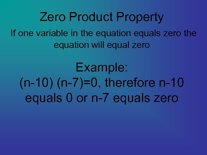 Zero Product Property If one variable in the equation equals zero the equation will