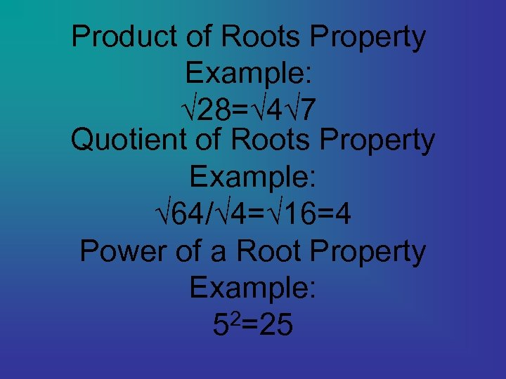Product of Roots Property Example: √ 28=√ 4√ 7 Quotient of Roots Property Example: