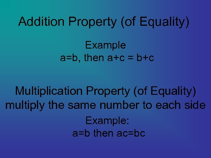 Addition Property (of Equality) Example a=b, then a+c = b+c Multiplication Property (of Equality)
