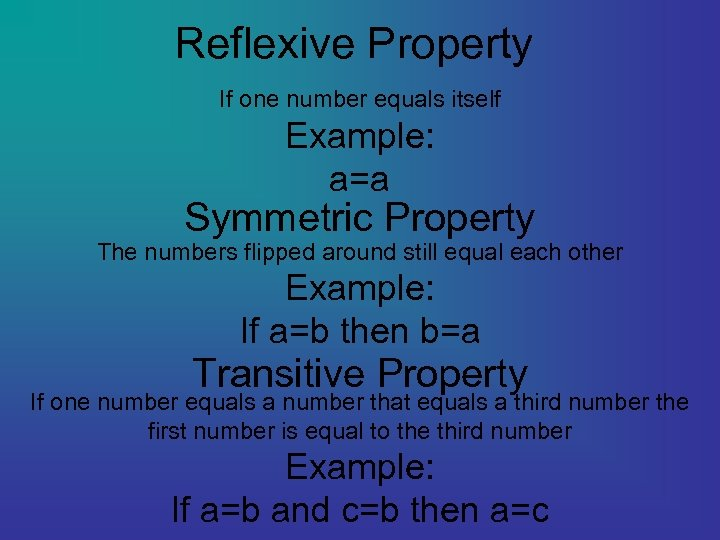 Reflexive Property If one number equals itself Example: a=a Symmetric Property The numbers flipped