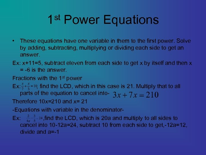 1 st Power Equations • These equations have one variable in them to the
