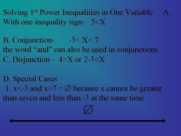 Solving 1 st Power Inequalities in One Variable With one inequality sign- 5<X B.