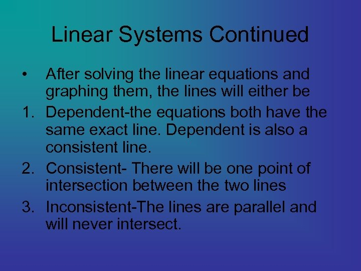 Linear Systems Continued • After solving the linear equations and graphing them, the lines