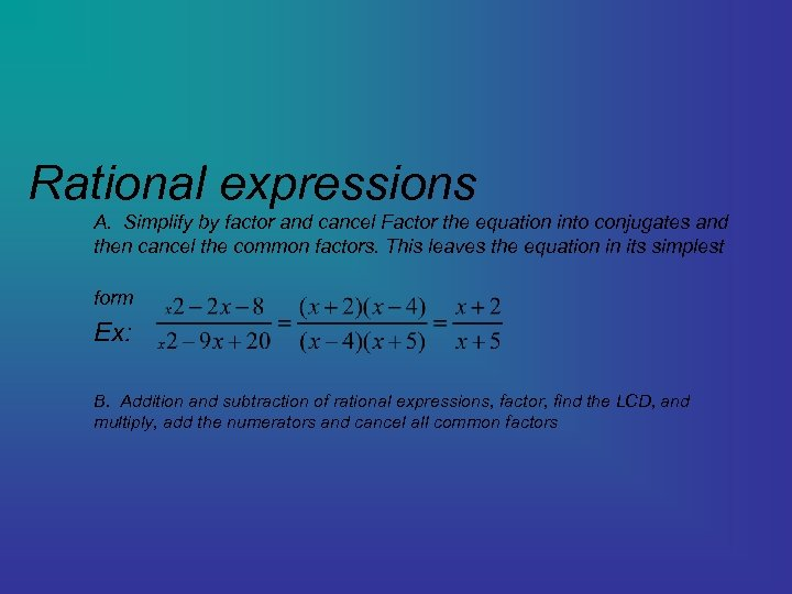 Rational expressions A. Simplify by factor and cancel Factor the equation into conjugates and