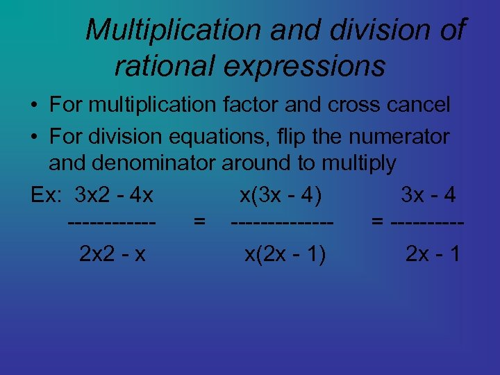 Multiplication and division of rational expressions • For multiplication factor and cross cancel •