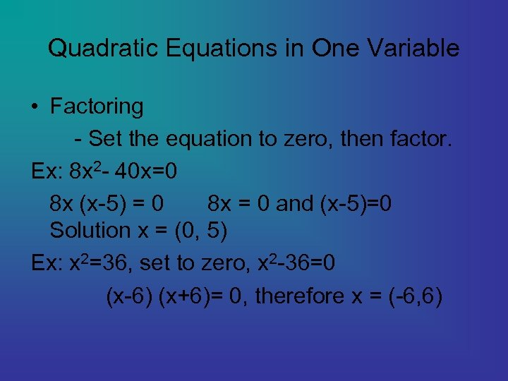 Quadratic Equations in One Variable • Factoring - Set the equation to zero, then