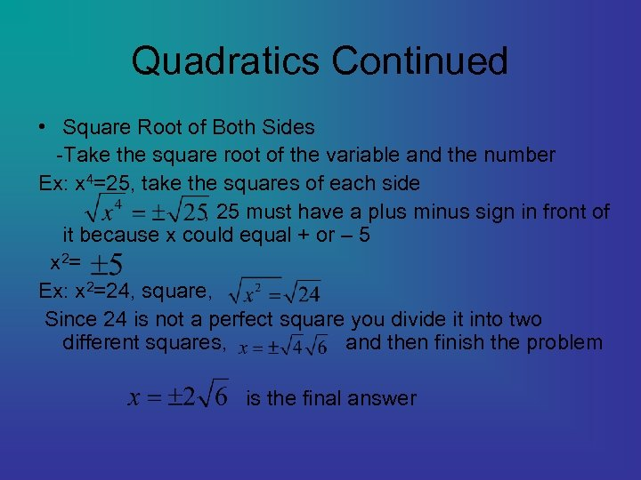 Quadratics Continued • Square Root of Both Sides -Take the square root of the