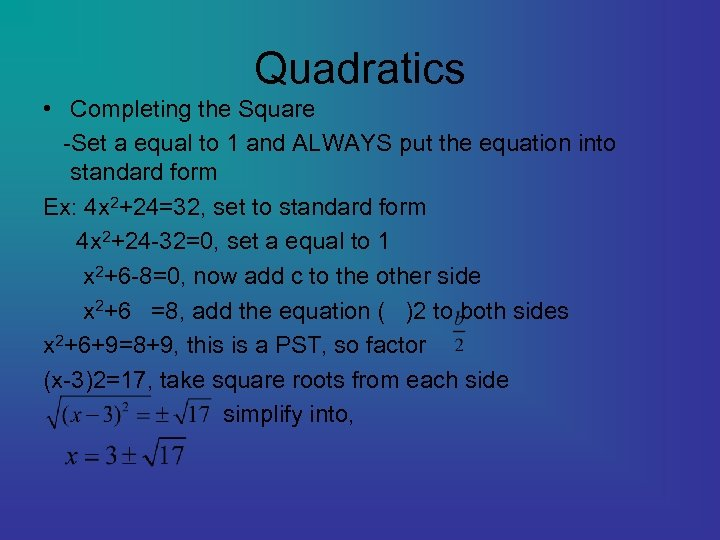 Quadratics • Completing the Square -Set a equal to 1 and ALWAYS put the