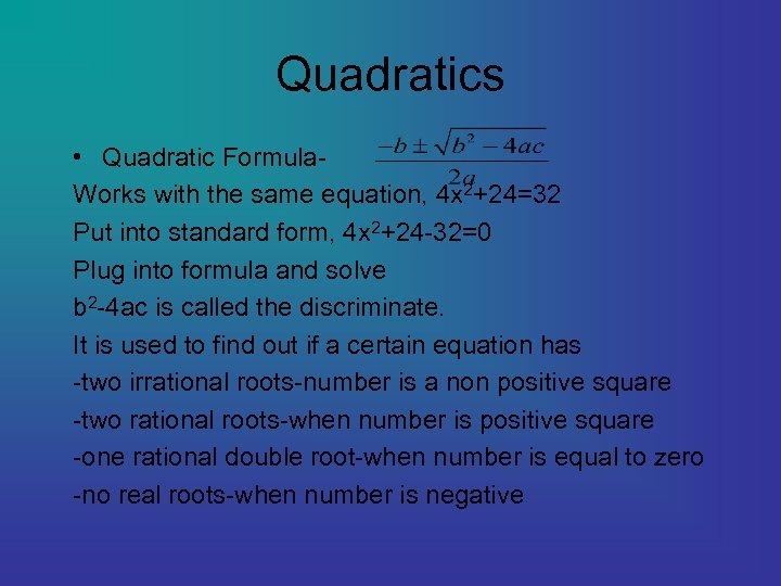 Quadratics • Quadratic Formula. Works with the same equation, 4 x 2+24=32 Put into