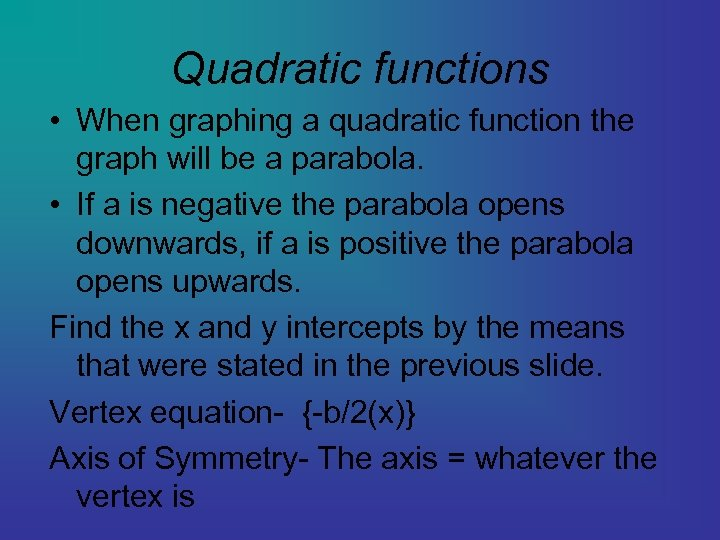 Quadratic functions • When graphing a quadratic function the graph will be a parabola.