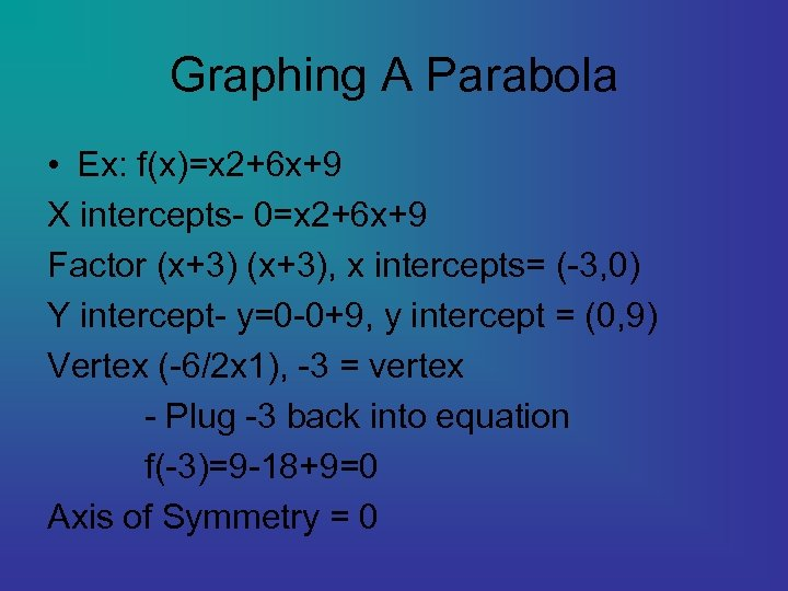 Graphing A Parabola • Ex: f(x)=x 2+6 x+9 X intercepts- 0=x 2+6 x+9 Factor
