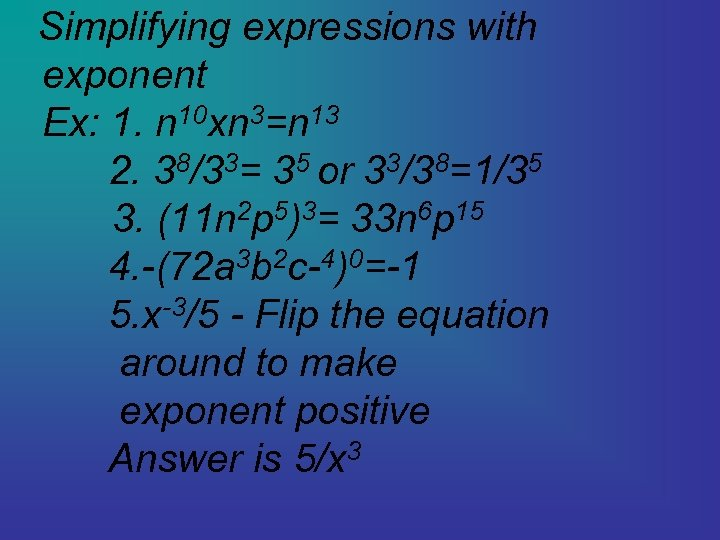 Simplifying expressions with exponent Ex: 1. n 10 xn 3=n 13 2. 38/33= 35