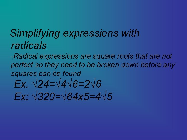 Simplifying expressions with radicals -Radical expressions are square roots that are not perfect so