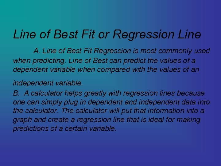 Line of Best Fit or Regression Line A. Line of Best Fit Regression is