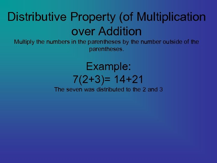 Distributive Property (of Multiplication over Addition Multiply the numbers in the parentheses by the