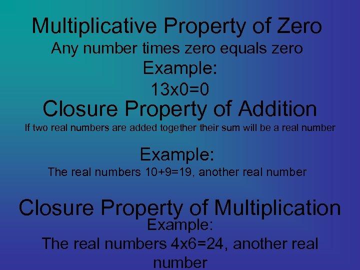 Multiplicative Property of Zero Any number times zero equals zero Example: 13 x 0=0