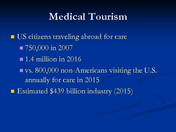 Medical Tourism US citizens traveling abroad for care n 750, 000 in 2007 n