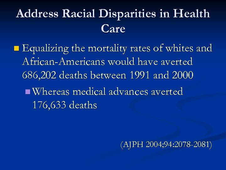 Address Racial Disparities in Health Care n Equalizing the mortality rates of whites and