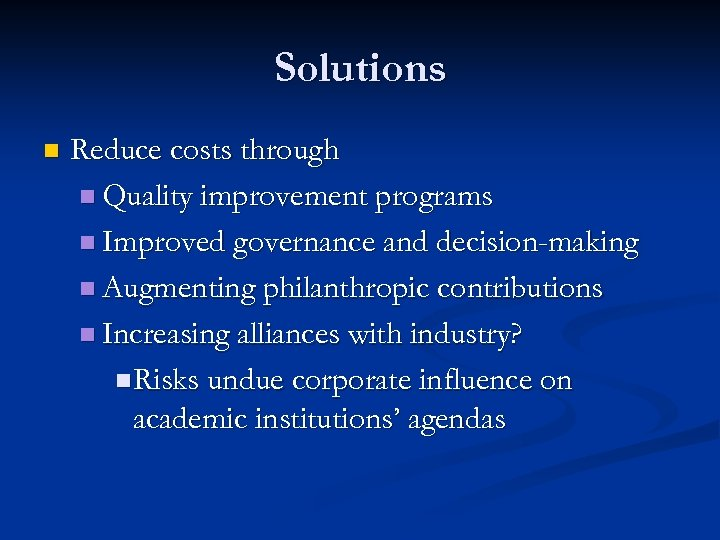 Solutions n Reduce costs through n Quality improvement programs n Improved governance and decision-making