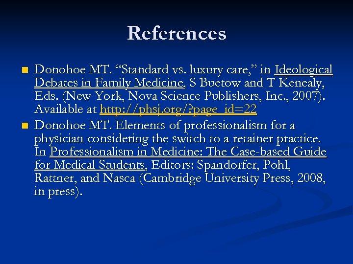 """References n n Donohoe MT. """"Standard vs. luxury care, """" in Ideological Debates in"""