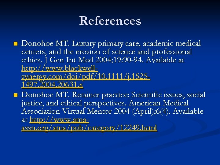 References n n Donohoe MT. Luxury primary care, academic medical centers, and the erosion