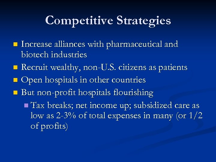 Competitive Strategies Increase alliances with pharmaceutical and biotech industries n Recruit wealthy, non-U. S.