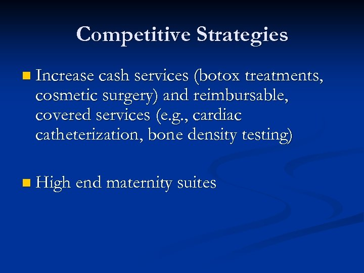 Competitive Strategies n Increase cash services (botox treatments, cosmetic surgery) and reimbursable, covered services