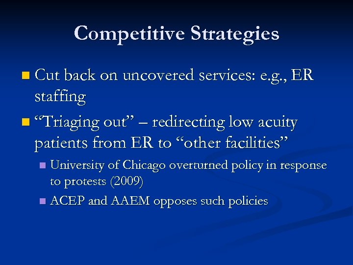 Competitive Strategies n Cut back on uncovered services: e. g. , ER staffing n