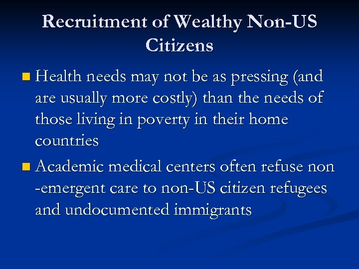 Recruitment of Wealthy Non-US Citizens n Health needs may not be as pressing (and
