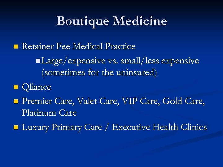 Boutique Medicine Retainer Fee Medical Practice n Large/expensive vs. small/less expensive (sometimes for the