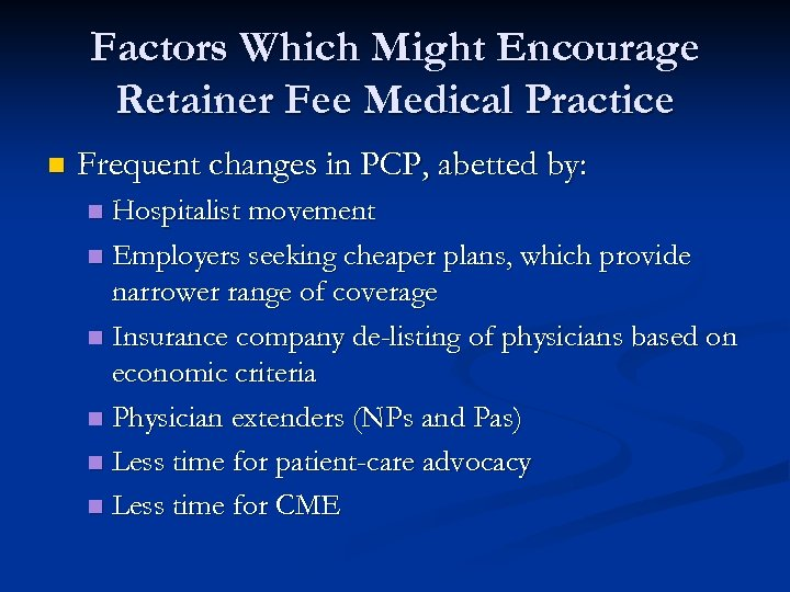 Factors Which Might Encourage Retainer Fee Medical Practice n Frequent changes in PCP, abetted