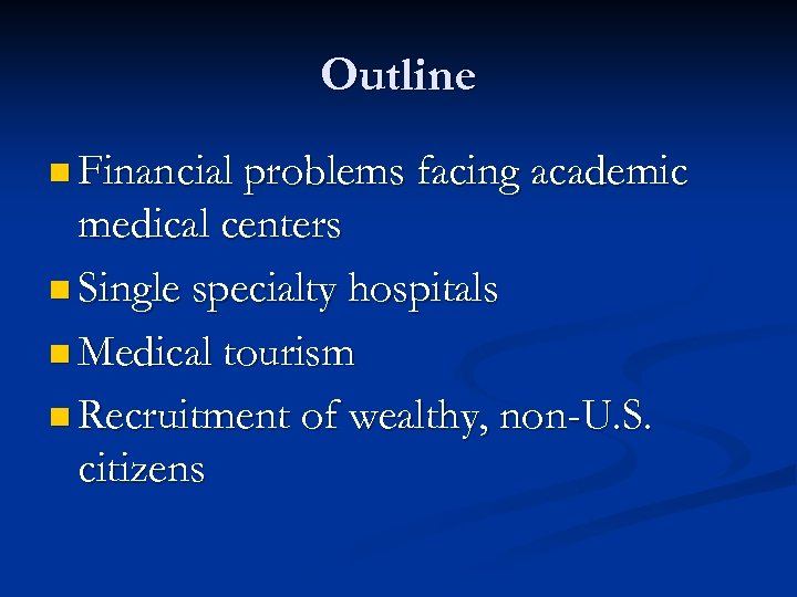 Outline n Financial problems facing academic medical centers n Single specialty hospitals n Medical